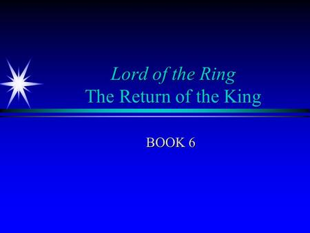 Lord of the Ring The Return of the King BOOK 6. The Return of the King – Book 6 Plot Summary ä Fulfilling Quest ä Crowning of King ä Returning home ä.