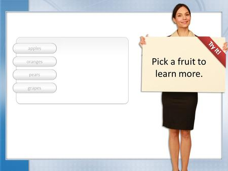 Pick a fruit to learn more. apples oranges pears grapes.