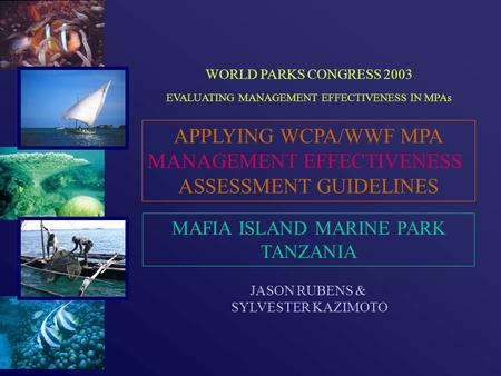 APPLYING WCPA/WWF MPA MANAGEMENT EFFECTIVENESS ASSESSMENT GUIDELINES MAFIA ISLAND MARINE PARK TANZANIA JASON RUBENS & SYLVESTER KAZIMOTO WORLD PARKS CONGRESS.