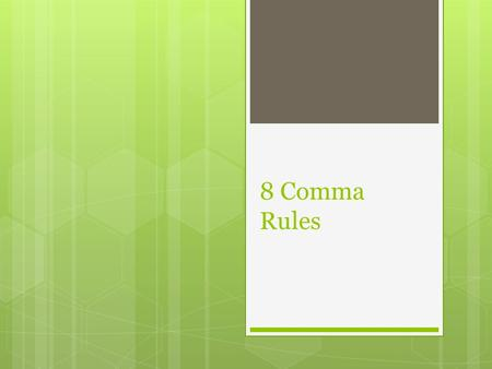 8 Comma Rules. Rule 1  Use in a list.  I enjoy camping, fishing, and hiking.