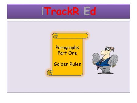 ITrackR Ed Paragraphs Part One Golden Rules. Twitter Education Tweet what you learnt in your last lesson summarising in less than 140 characters Tweet.