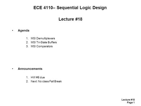 Lecture #18 Page 1 ECE 4110– Sequential Logic Design Lecture #18 Agenda 1.MSI Demultiplexers 2.MSI Tri-State Buffers 3.MSI Comparators Announcements 1.HW.