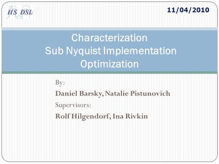 By: Daniel Barsky, Natalie Pistunovich Supervisors: Rolf Hilgendorf, Ina Rivkin Characterization Sub Nyquist Implementation Optimization 11/04/2010.