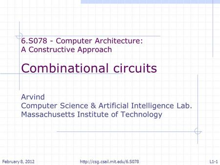 6.S078 - Computer Architecture: A Constructive Approach Combinational circuits Arvind Computer Science & Artificial Intelligence Lab. Massachusetts Institute.