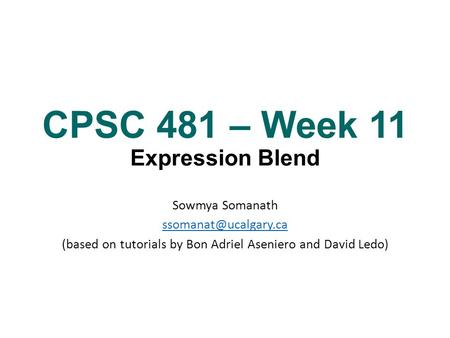 CPSC 481 – Week 11 Expression Blend Sowmya Somanath (based on tutorials by Bon Adriel Aseniero and David Ledo)
