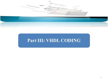 1 Part III: VHDL CODING. 2 Design StructureData TypesOperators and AttributesConcurrent DesignSequential DesignSignals and VariablesState Machines A VHDL.