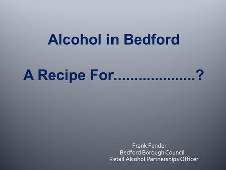 Frank Fender Bedford Borough Council Retail Alcohol Partnerships Officer.