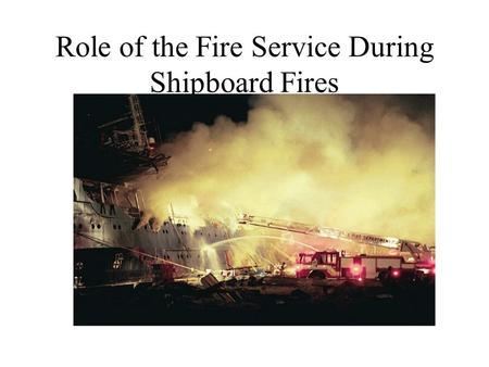 Role of the Fire Service During Shipboard Fires. The Unified Command System.