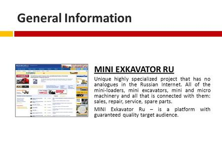General Information MINI EXKAVATOR RU Unique highly specialized project that has no analogues in the Russian Internet. All of the mini-loaders, mini excavators,