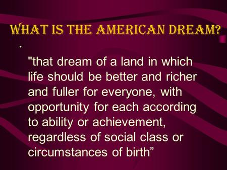 that dream of a land in which life should be better and richer and fuller for everyone, with opportunity for each according to ability or achievement,