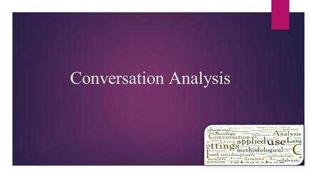Conversation Analysis. Conversation Analysis History  Conversation Analysis has been researched since the 1960s by hundreds of professors or just those.