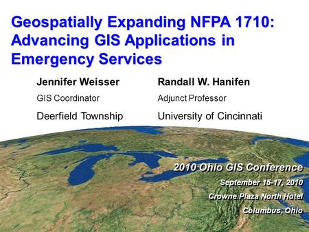 Geospatially Expanding NFPA 1710: Advancing GIS Applications in Emergency Services 2010 Ohio GIS Conference September 15-17, 2010 Crowne Plaza North Hotel.