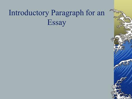 Introductory Paragraph for an Essay. Intro Paragraph Hook Topic Sentence: THESIS STATEMENT Main Points briefly listed: ROAD MAP.