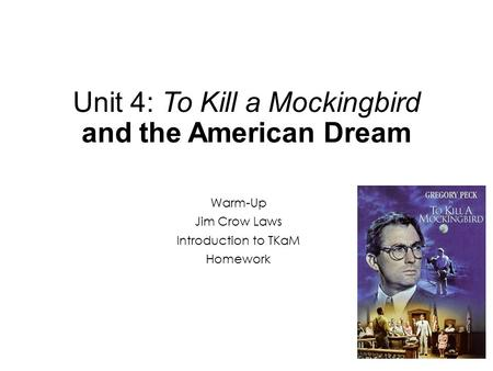 Unit 4: To Kill a Mockingbird and the American Dream Warm-Up Jim Crow Laws Introduction to TKaM Homework.