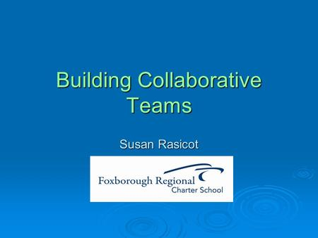 Building Collaborative Teams Susan Rasicot. Examine: The Statistics  Number of students on grade level  Number of students by grade below grade level.