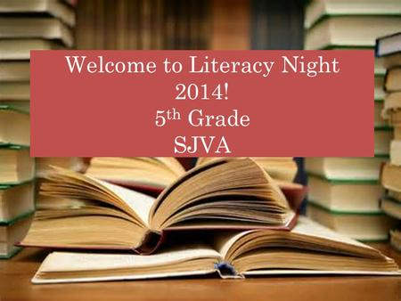 Welcome to Literacy Night 2014! 5 th Grade SJVA. Our Topics School Literacy Campaign Lexia Running Records In class support At home support Family Literary.