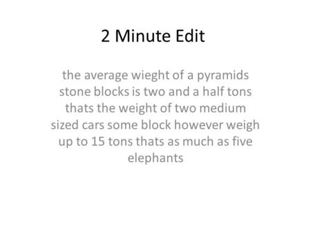 2 Minute Edit the average wieght of a pyramids stone blocks is two and a half tons thats the weight of two medium sized cars some block however weigh up.