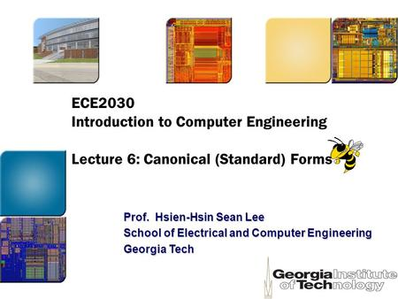 ECE2030 Introduction to Computer Engineering Lecture 6: Canonical (Standard) Forms Prof. Hsien-Hsin Sean Lee School of Electrical and Computer Engineering.