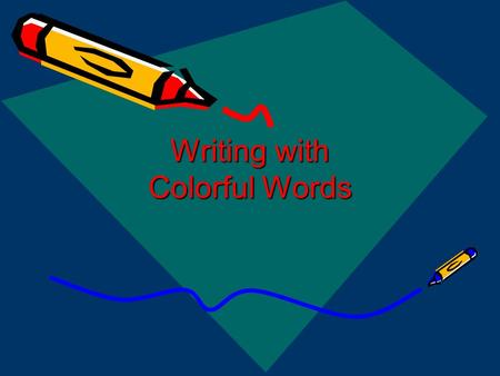 Writing with Colorful Words. Figurative Language Figurative language creates images for the reader or listener. The writer uses descriptions that are.