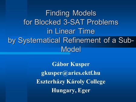 Finding Models for Blocked 3-SAT Problems in Linear Time by Systematical Refinement of a Sub- Model Gábor Kusper Eszterházy Károly.