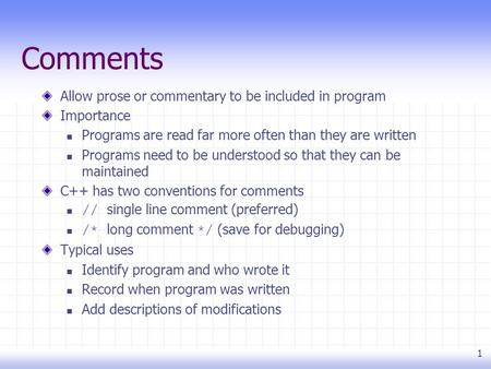 1 Comments Allow prose or commentary to be included in program Importance Programs are read far more often than they are written Programs need to be understood.