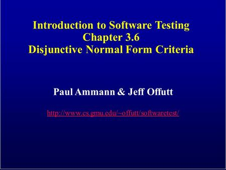 Introduction to Software Testing Chapter 3.6 Disjunctive Normal Form Criteria Paul Ammann & Jeff Offutt