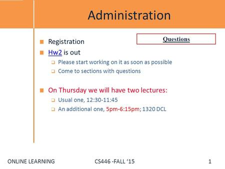 ONLINE LEARNING CS446 -FALL '15 Administration Registration Hw2Hw2 is out  Please start working on it as soon as possible  Come to sections with questions.