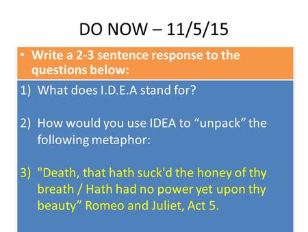 "DO NOW – 11/5/15 Write a 2-3 sentence response to the questions below: 1)What does I.D.E.A stand for? 2)How would you use IDEA to ""unpack"" the following."
