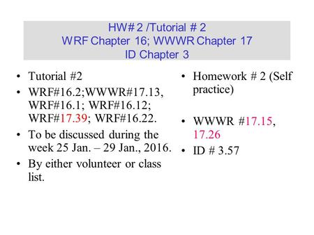 HW# 2 /Tutorial # 2 WRF Chapter 16; WWWR Chapter 17 ID Chapter 3 Tutorial #2 WRF#16.2;WWWR#17.13, WRF#16.1; WRF#16.12; WRF#17.39; WRF#16.22. To be discussed.