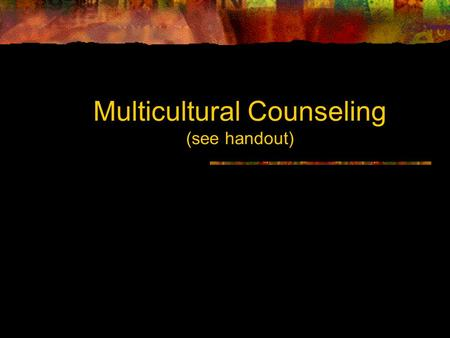 Multicultural Counseling (see handout). A need for Multicultural Counseling By 2050, White (52.8%), Hispanic (24.3%), African Americans (14.7%), Asian.