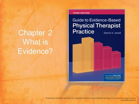 "Chapter 2 What is Evidence?. Objectives Discuss the concept of ""best available clinical evidence."" Describe the general content and procedural characteristics."