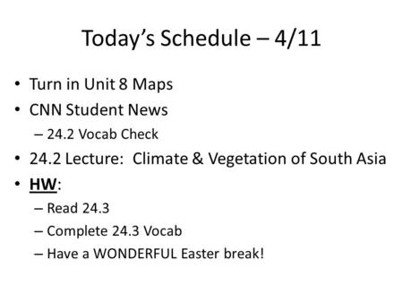 Today's Schedule – 4/11 Turn in Unit 8 Maps CNN Student News – 24.2 Vocab Check 24.2 Lecture: Climate & Vegetation of South Asia HW: – Read 24.3 – Complete.