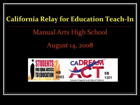 California Relay for Education Teach-In Manual Arts High School August 14, 2008.