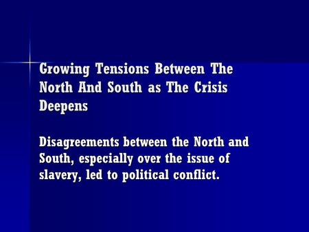 Growing Tensions Between The North And South as The Crisis Deepens Disagreements between the North and South, especially over the issue of slavery, led.