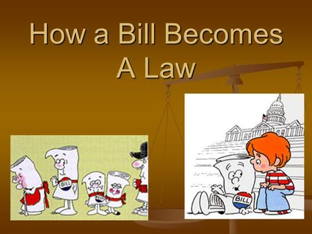How a Bill Becomes A Law. Legislation is Introduced House: Legislation is handed to the Clerk House: Legislation is handed to the Clerk Senate: Members.
