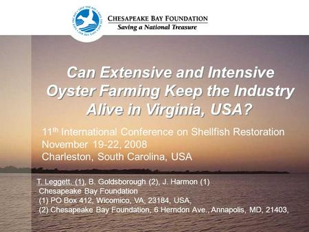 Can Extensive and Intensive Oyster Farming Keep the Industry Alive in Virginia, USA? T. Leggett. (1), B. Goldsborough (2), J. Harmon (1) Chesapeake Bay.