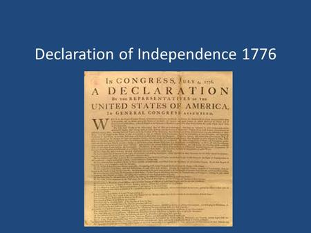 Declaration of Independence 1776. Agenda What is the Declaration of Independence Who wrote it and what were their motives What is slavery How did the.