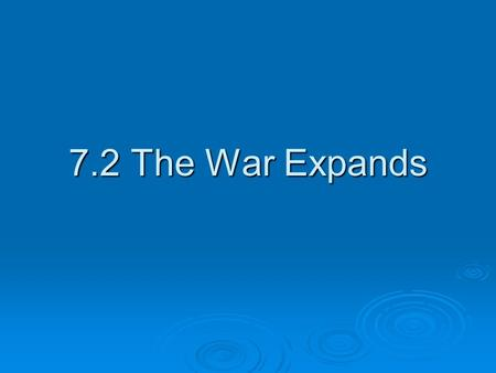 7.2 The War Expands. Learning Targets 3. Be able to identify reasons why Spain and France entered the war.  Be able to explain why the expansion of the.