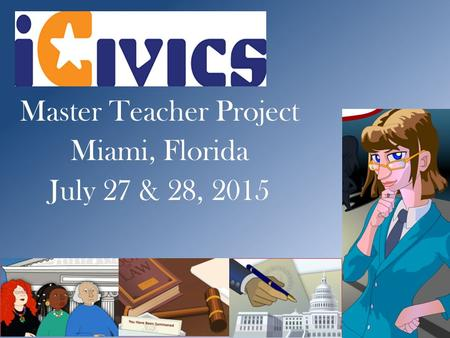 Master Teacher Project Miami, Florida July 27 & 28, 2015.