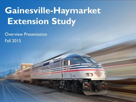 Overview Presentation Fall 2015 Gainesville-Haymarket Extension Study.