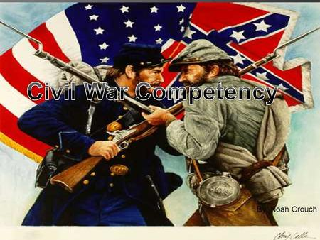 Civil War Competency By: Noah Crouch.