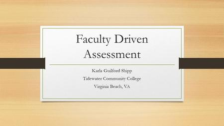 Faculty Driven Assessment Karla Guilford Shipp Tidewater Community College Virginia Beach, VA.