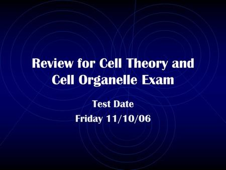 Review for Cell Theory and Cell Organelle Exam Test Date Friday 11/10/06.