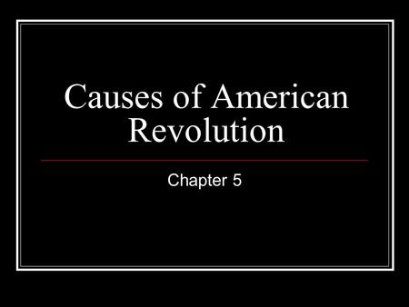 Causes of American Revolution Chapter 5. Mercantilism Navigation Acts Prevented Colonial Merchants to use _______ ships Prevented colonial merchants to.
