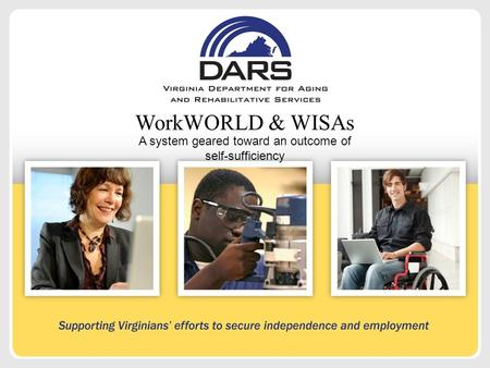 WorkWORLD & WISAs A system geared toward an outcome of self-sufficiency.