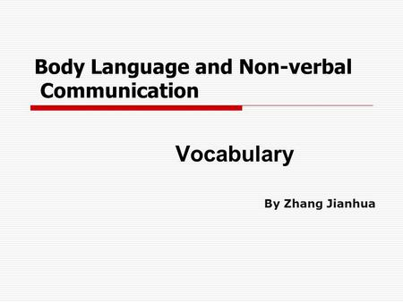 Body Language and Non-verbal Communication Vocabulary By Zhang Jianhua.