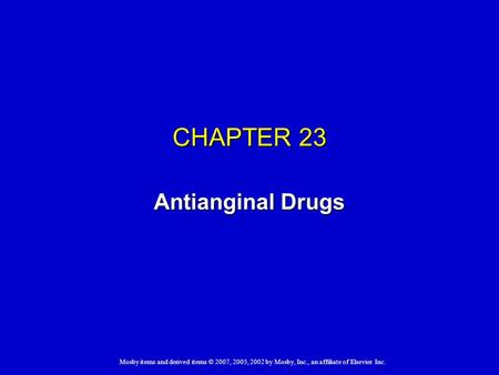 Mosby items and derived items © 2007, 2005, 2002 by Mosby, Inc., an affiliate of Elsevier Inc. CHAPTER 23 Antianginal Drugs.
