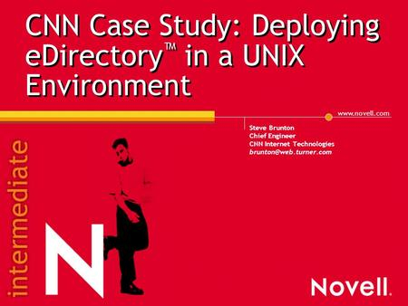 CNN Case Study: Deploying eDirectory ™ in a UNIX Environment Steve Brunton Chief Engineer CNN Internet Technologies
