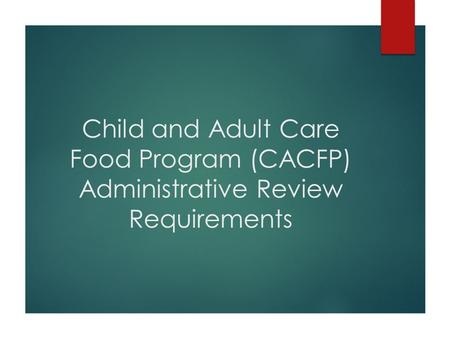 Child and Adult Care Food Program (CACFP) Administrative Review Requirements.
