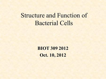 Structure and Function of Bacterial Cells BIOT 309 2012 Oct. 10, 2012.